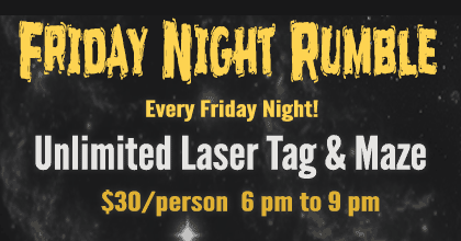 Friday Night Rumble - Every Friday - Unlimited laser Tag & Maze 6pm to 9 pm -- $30/person