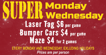 Super Monday & Super Wednesday - Laser Tag $6/game, Bumper Cars $4/game, Maze $4/2 games --per person, excluding holidays