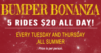 Bumper Bonanza - 5 rides $20 every Tuesday and Thursday during Summer